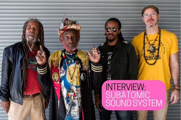 Interview: Subatomic Sound System