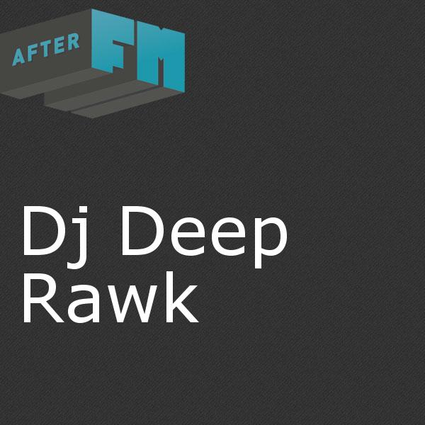AfterFM - show archives and podcasts for host: DJ Deep Rawk